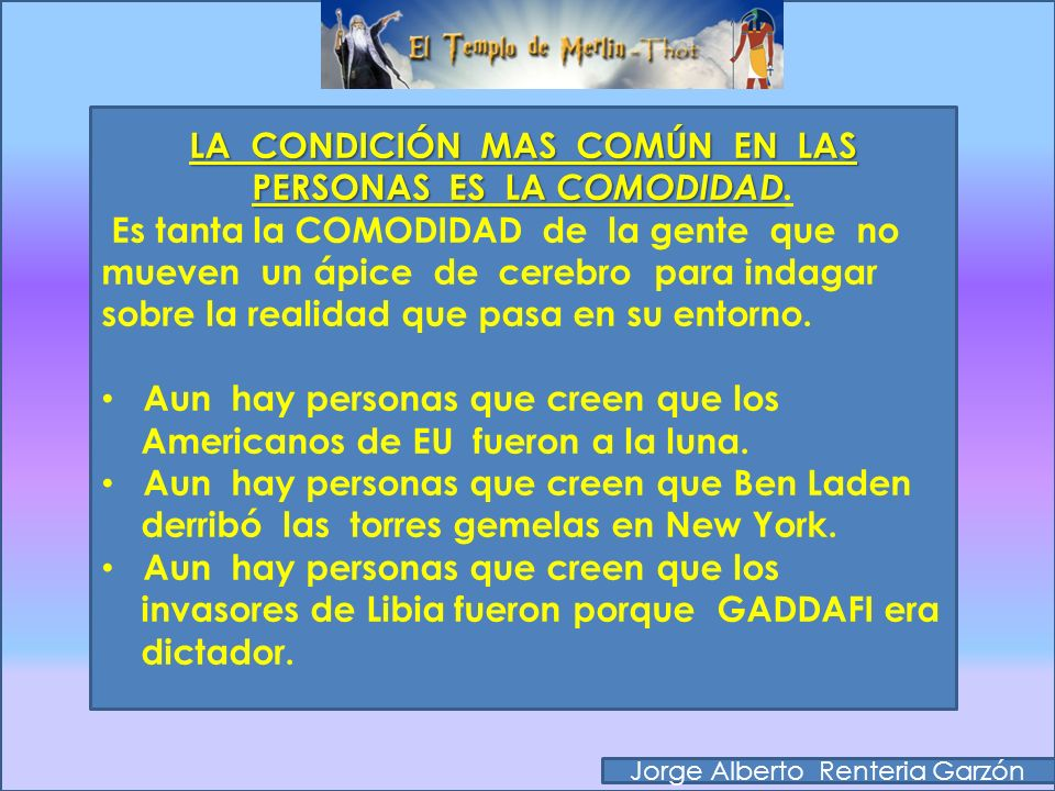 LA CONDICIÓN MAS COMÚN EN LAS PERSONAS ES LA COMODIDAD.