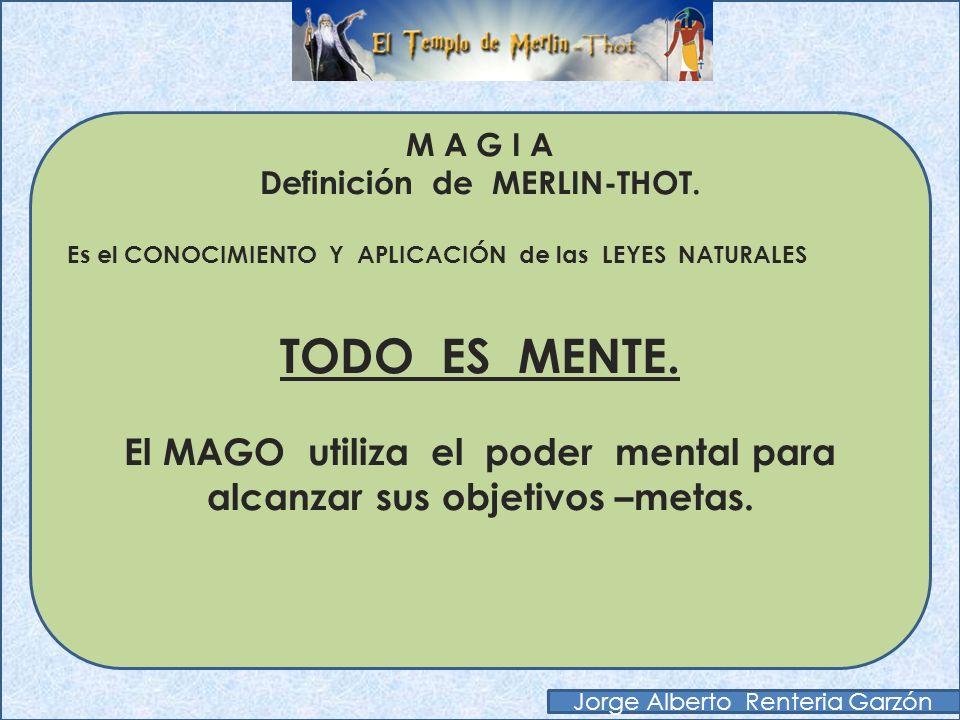 M A G I A Definición de MERLIN-THOT. Es el CONOCIMIENTO Y APLICACIÓN de las LEYES NATURALES.