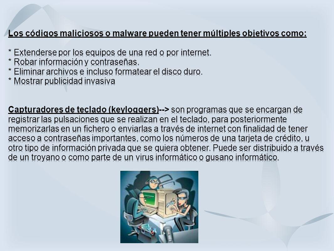 Los códigos maliciosos o malware pueden tener múltiples objetivos como: * Extenderse por los equipos de una red o por internet.