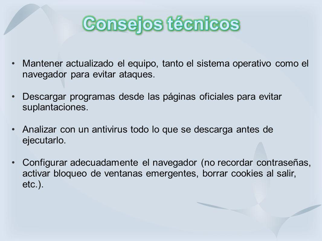 Consejos técnicos Mantener actualizado el equipo, tanto el sistema operativo como el navegador para evitar ataques.