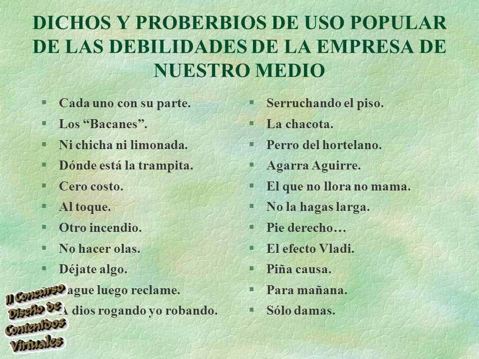 DICHOS Y PROBERBIOS DE USO POPULAR DE LAS DEBILIDADES DE LA EMPRESA DE NUESTRO MEDIO