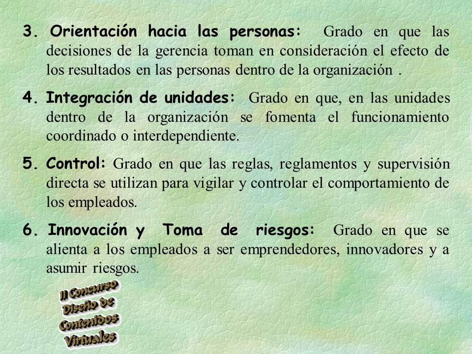 3. Orientación hacia las personas: Grado en que las decisiones de la gerencia toman en consideración el efecto de los resultados en las personas dentro de la organización .