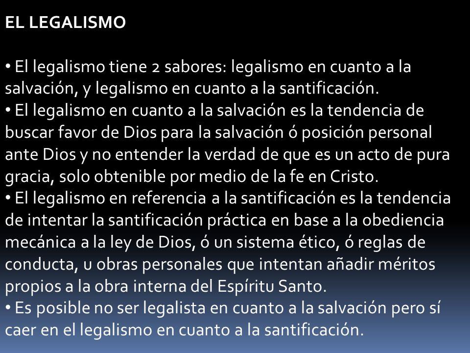 EL LEGALISMO El legalismo tiene 2 sabores: legalismo en cuanto a la salvación, y legalismo en cuanto a la santificación.