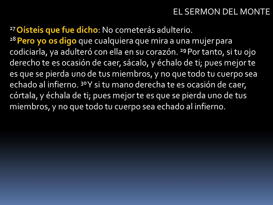 EL SERMON DEL MONTE 27 Oísteis que fue dicho: No cometerás adulterio.