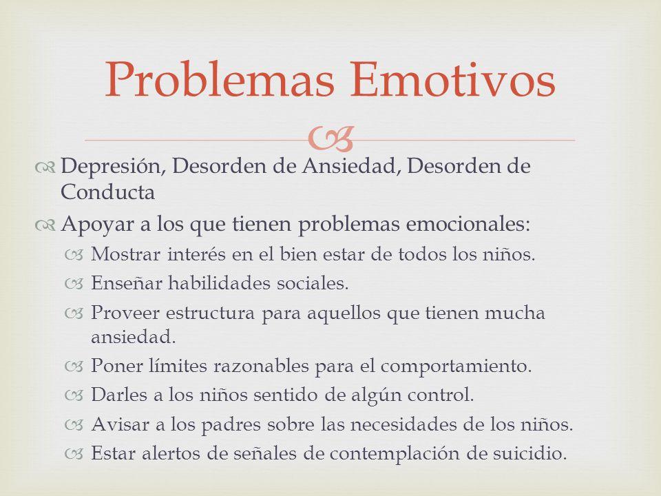 Problemas Emotivos Depresión, Desorden de Ansiedad, Desorden de Conducta. Apoyar a los que tienen problemas emocionales: