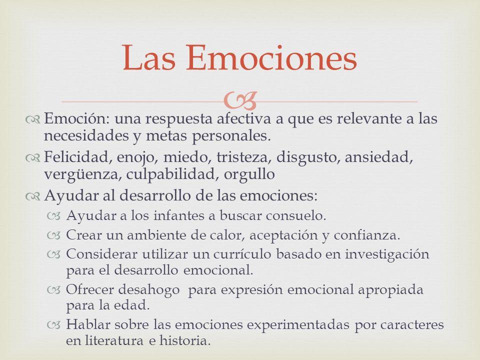 Las Emociones Emoción: una respuesta afectiva a que es relevante a las necesidades y metas personales.