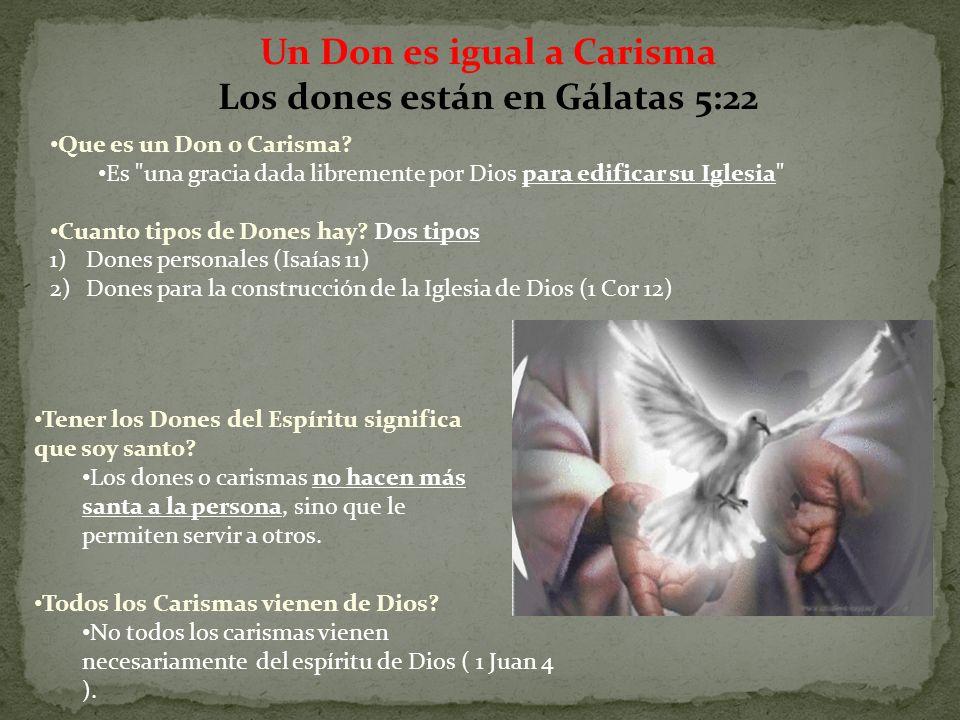 Un Don es igual a Carisma Los dones están en Gálatas 5:22