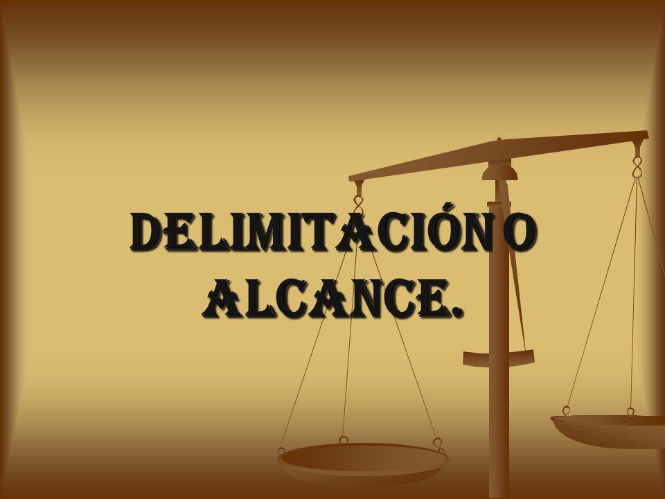 DELIMITACIÓN O ALCANCE.