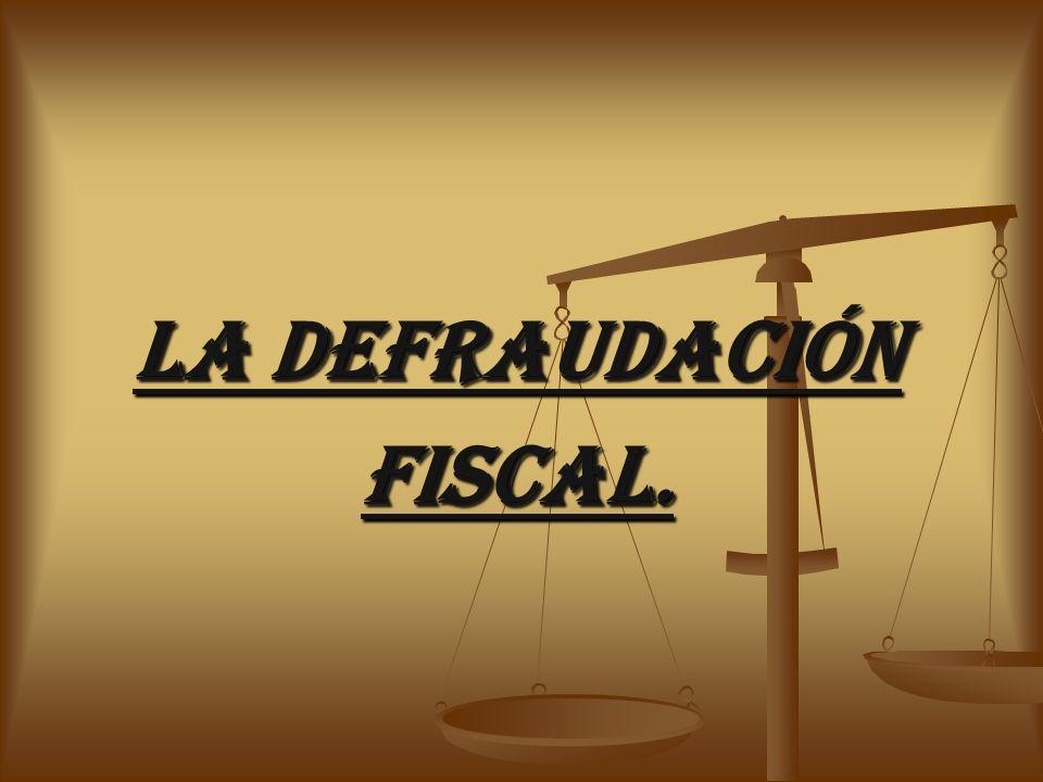 La DEFRAUDACIÓN FISCAL.