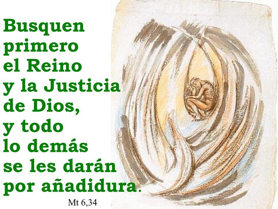 Busquen primero el Reino y la Justicia de Dios, y todo lo demás