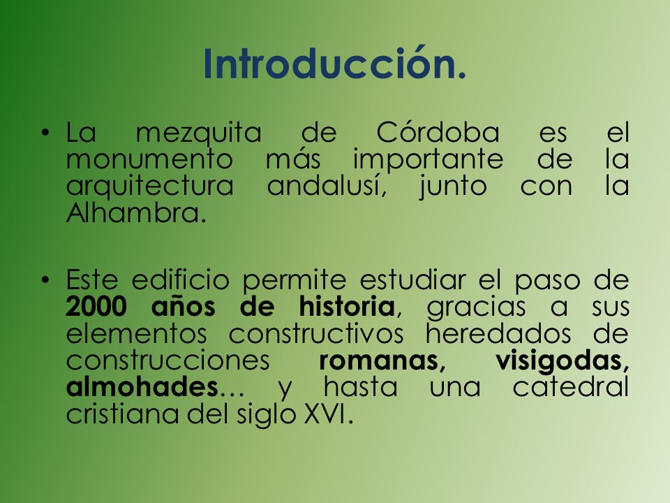 Introducción. La mezquita de Córdoba es el monumento más importante de la arquitectura andalusí, junto con la Alhambra.