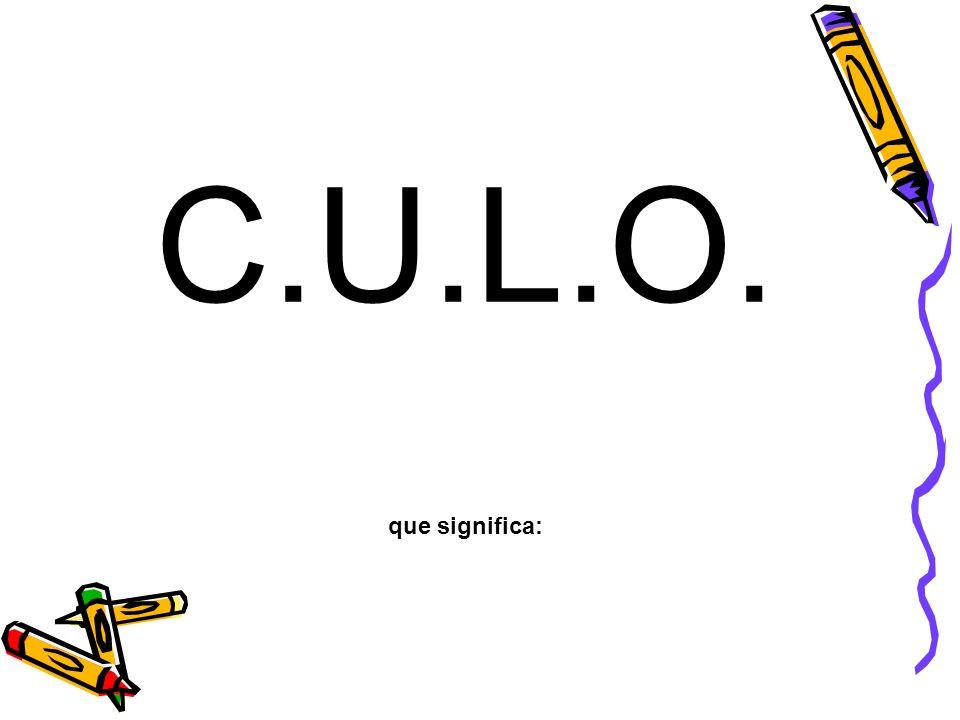 C.U.L.O. que significa: