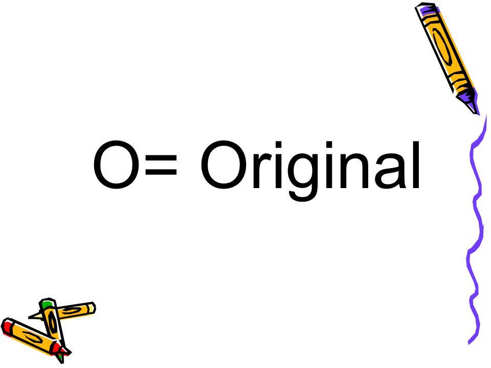 O= Original