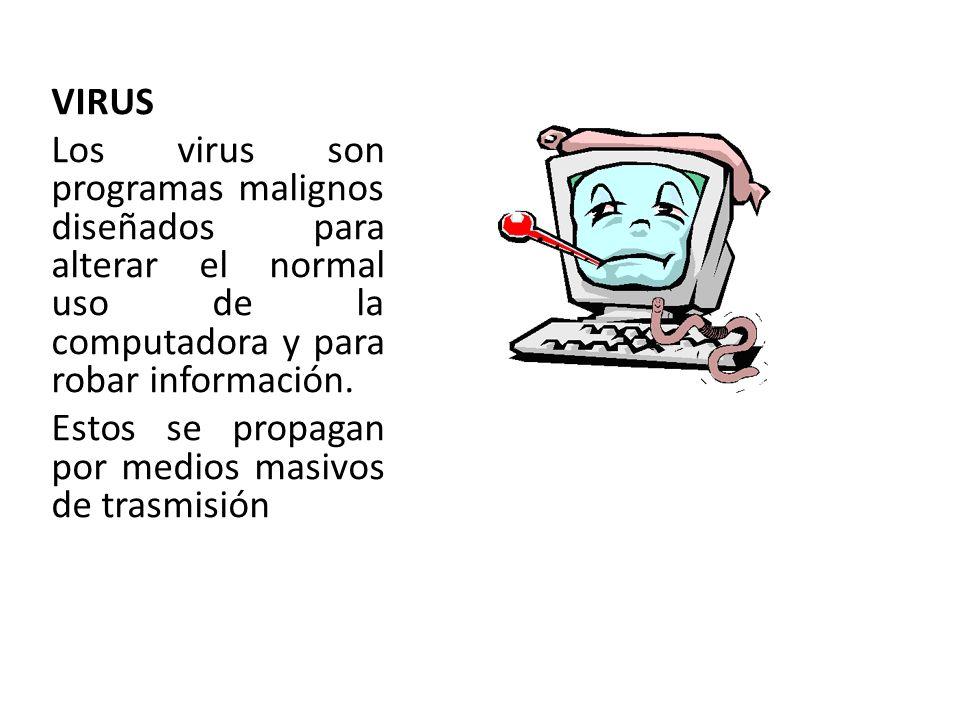 VIRUS Los virus son programas malignos diseñados para alterar el normal uso de la computadora y para robar información.