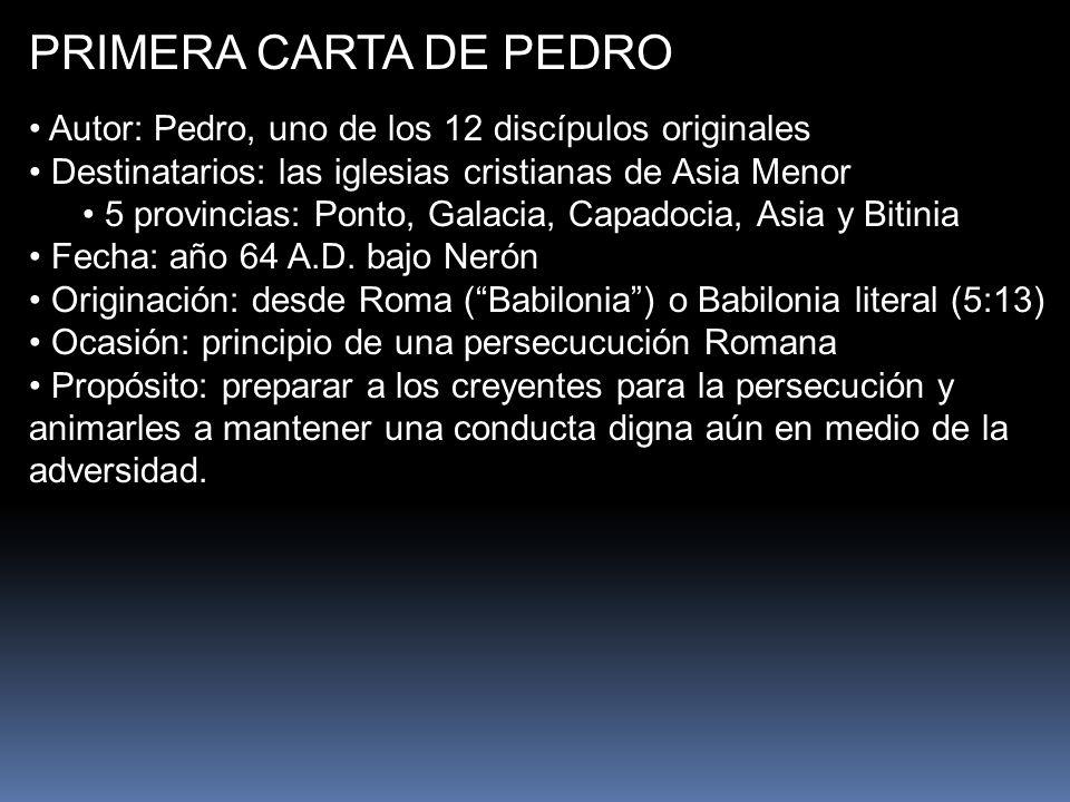 PRIMERA CARTA DE PEDRO Autor: Pedro, uno de los 12 discípulos originales. Destinatarios: las iglesias cristianas de Asia Menor.