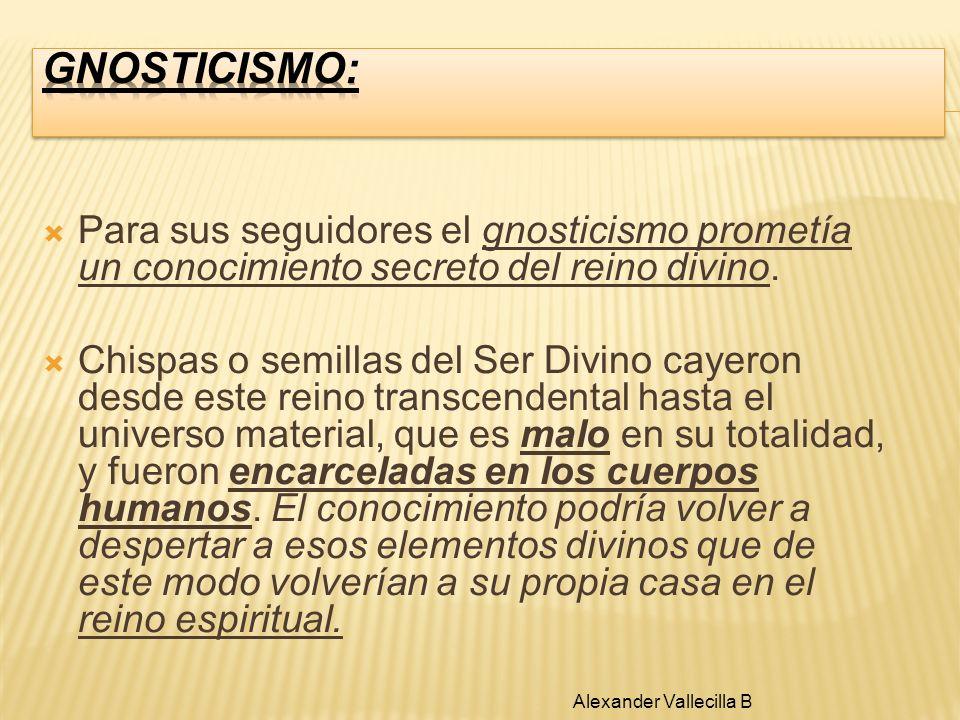 GNOSTICISMO: Para sus seguidores el gnosticismo prometía un conocimiento secreto del reino divino.