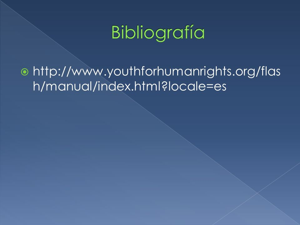 Bibliografía http://www.youthforhumanrights.org/flash/manual/index.html locale=es
