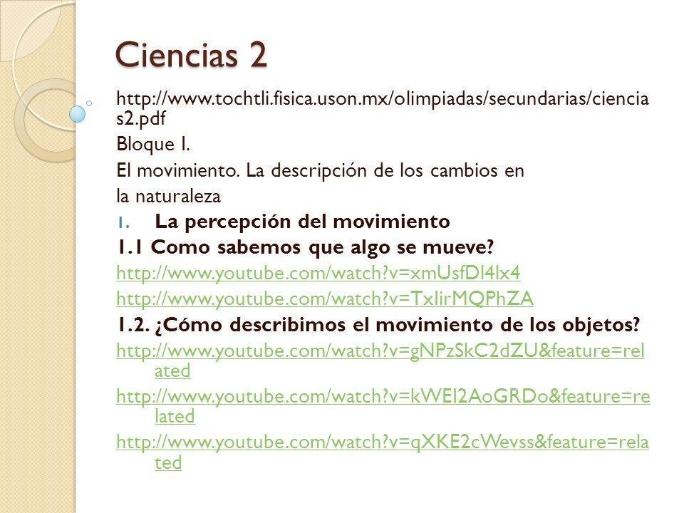 Ciencias 2 http://www.tochtli.fisica.uson.mx/olimpiadas/secundarias/ciencia s2.pdf. Bloque I. El movimiento. La descripción de los cambios en.