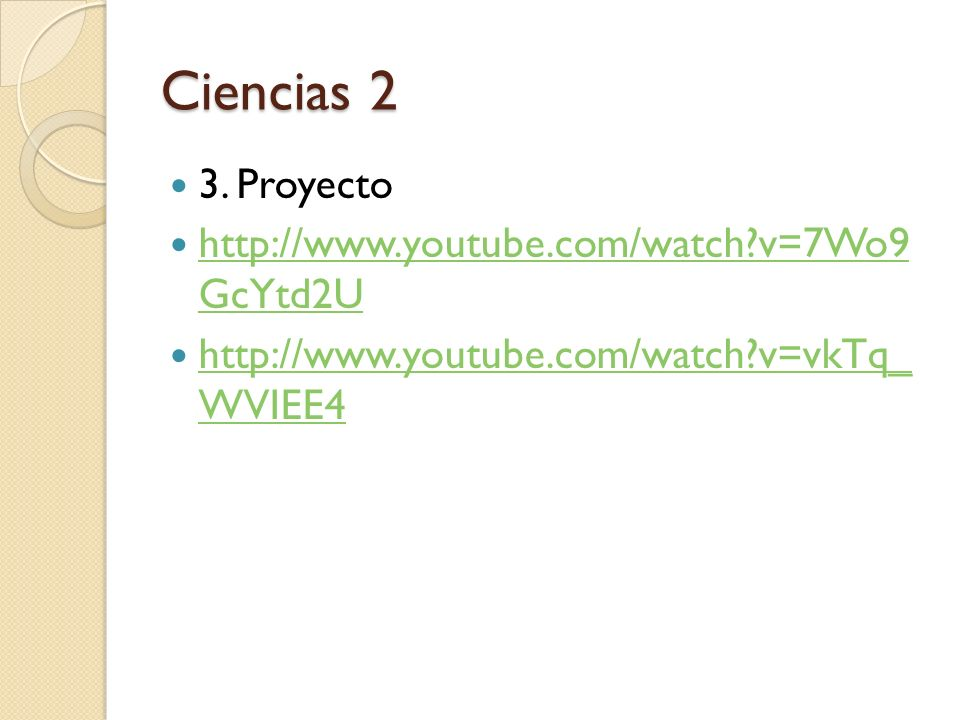 Ciencias 2 3. Proyecto http://www.youtube.com/watch v=7Wo9 GcYtd2U