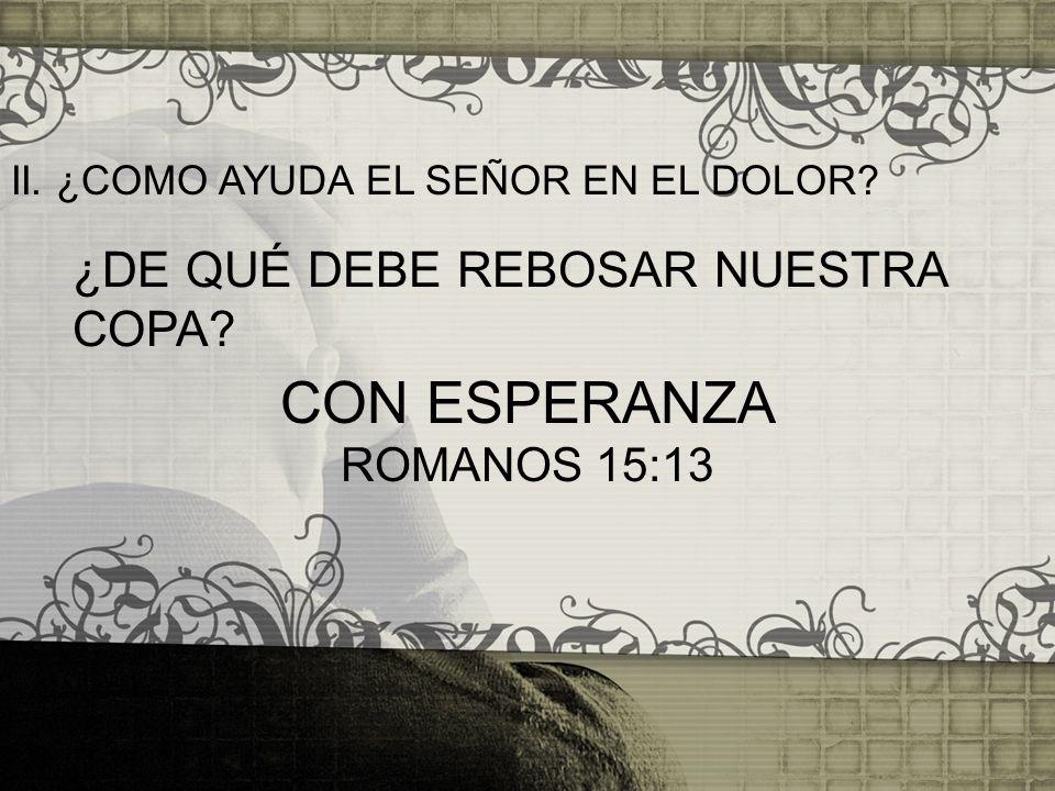 CON ESPERANZA ¿DE QUÉ DEBE REBOSAR NUESTRA COPA ROMANOS 15:13