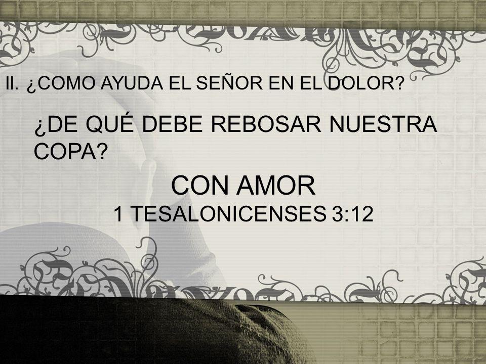 CON AMOR ¿DE QUÉ DEBE REBOSAR NUESTRA COPA 1 TESALONICENSES 3:12