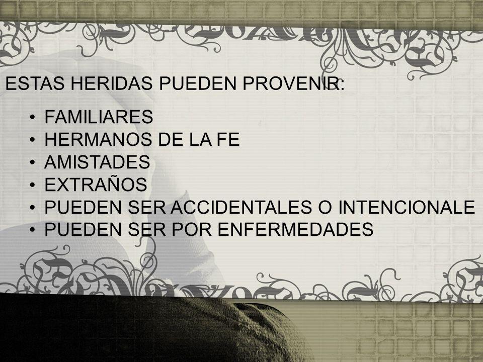 ESTAS HERIDAS PUEDEN PROVENIR: