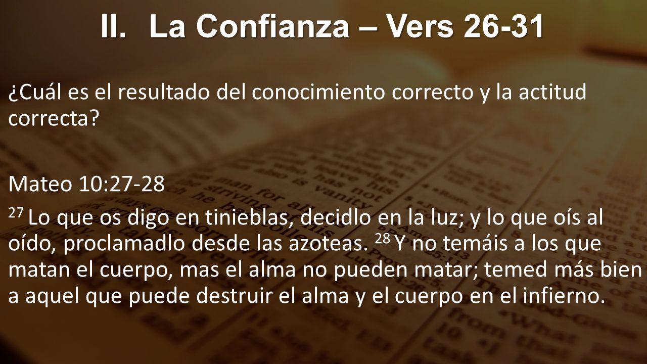 II. La Confianza – Vers 26-31 ¿Cuál es el resultado del conocimiento correcto y la actitud correcta