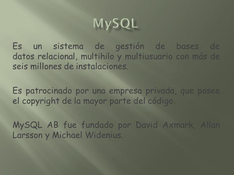 MySQL Es un sistema de gestión de bases de datos relacional, multihilo y multiusuario con más de seis millones de instalaciones.