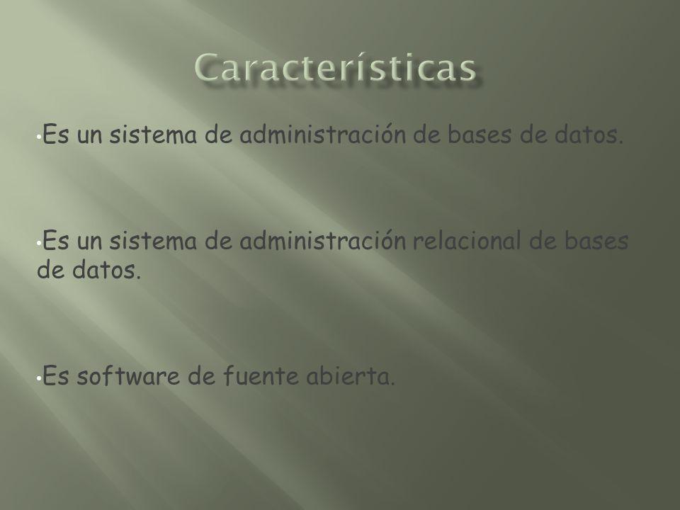 Características Es un sistema de administración de bases de datos.