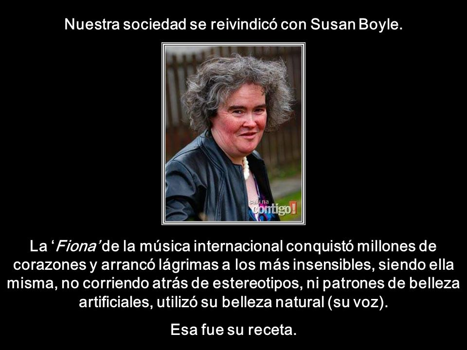 Nuestra sociedad se reivindicó con Susan Boyle.