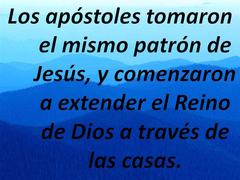 Los apóstoles tomaron el mismo patrón de Jesús, y comenzaron a extender el Reino de Dios a través de las casas.