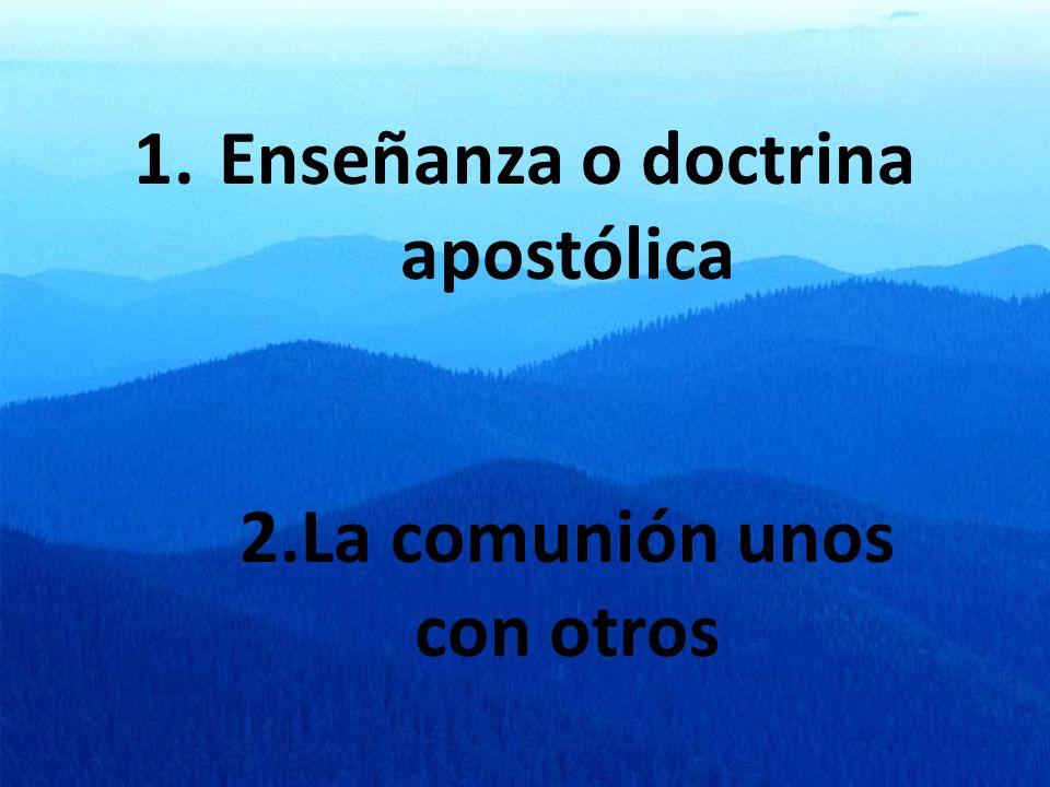 Enseñanza o doctrina apostólica 2.La comunión unos con otros