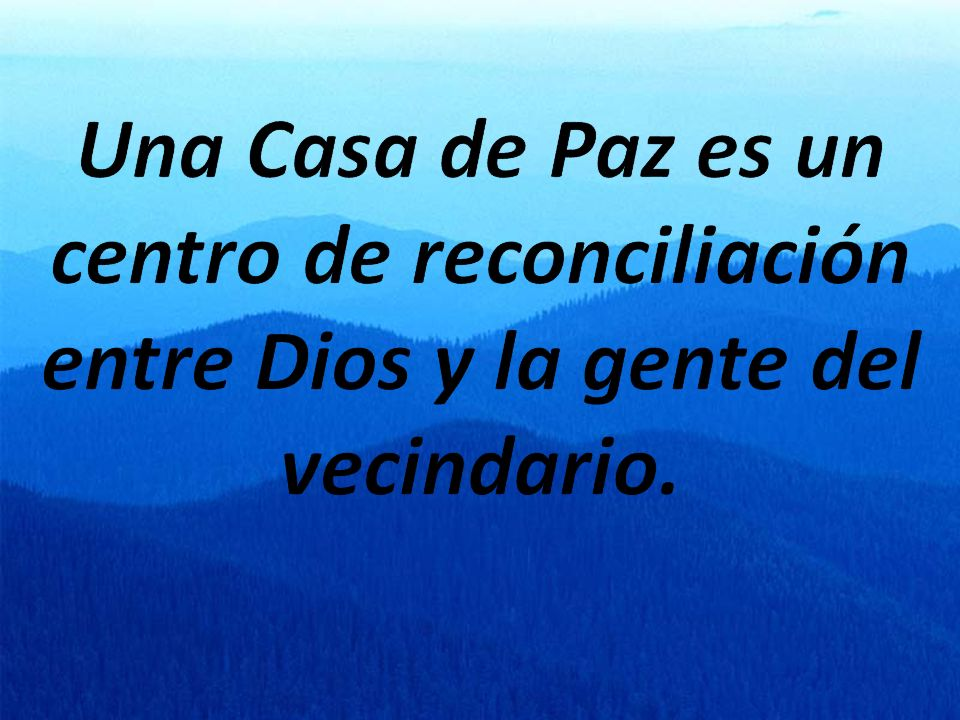 Una Casa de Paz es un centro de reconciliación entre Dios y la gente del vecindario.