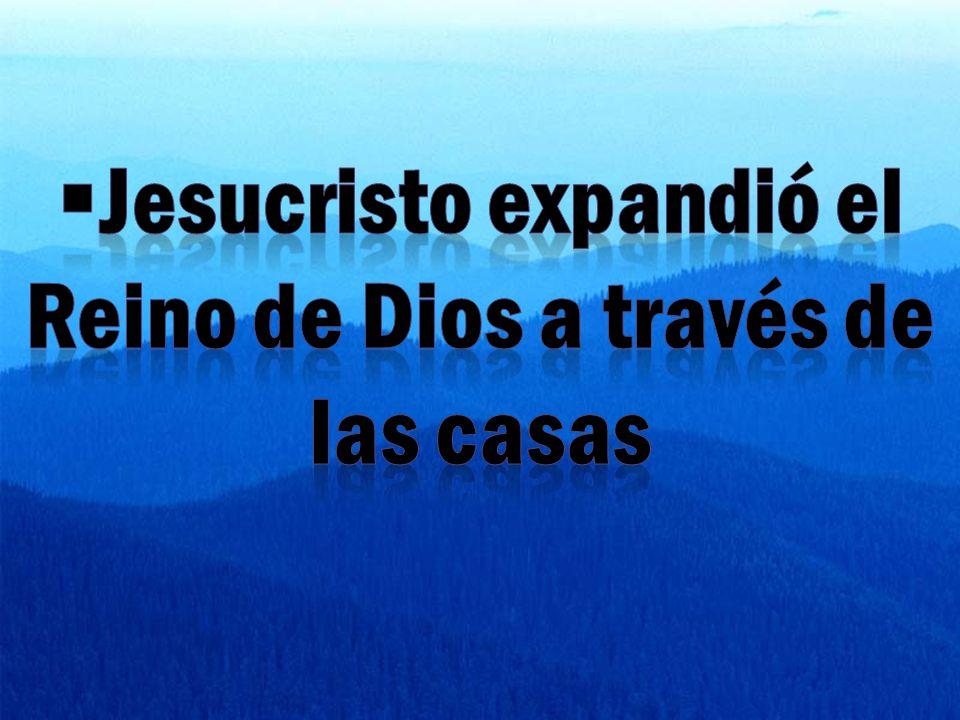 Jesucristo expandió el Reino de Dios a través de las casas