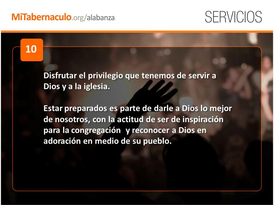 10 Disfrutar el privilegio que tenemos de servir a Dios y a la iglesia.