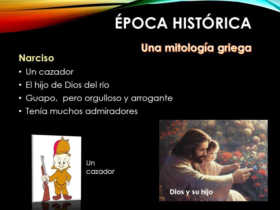 Época histórica Una mitología griega Narciso Un cazador