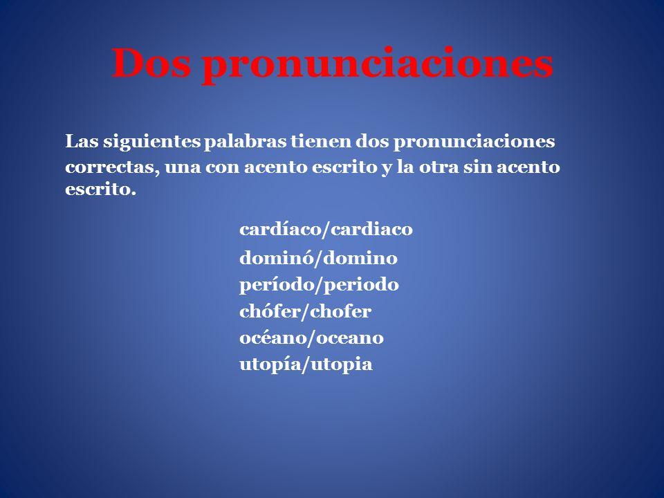 Dos pronunciaciones Las siguientes palabras tienen dos pronunciaciones correctas, una con acento escrito y la otra sin acento escrito.