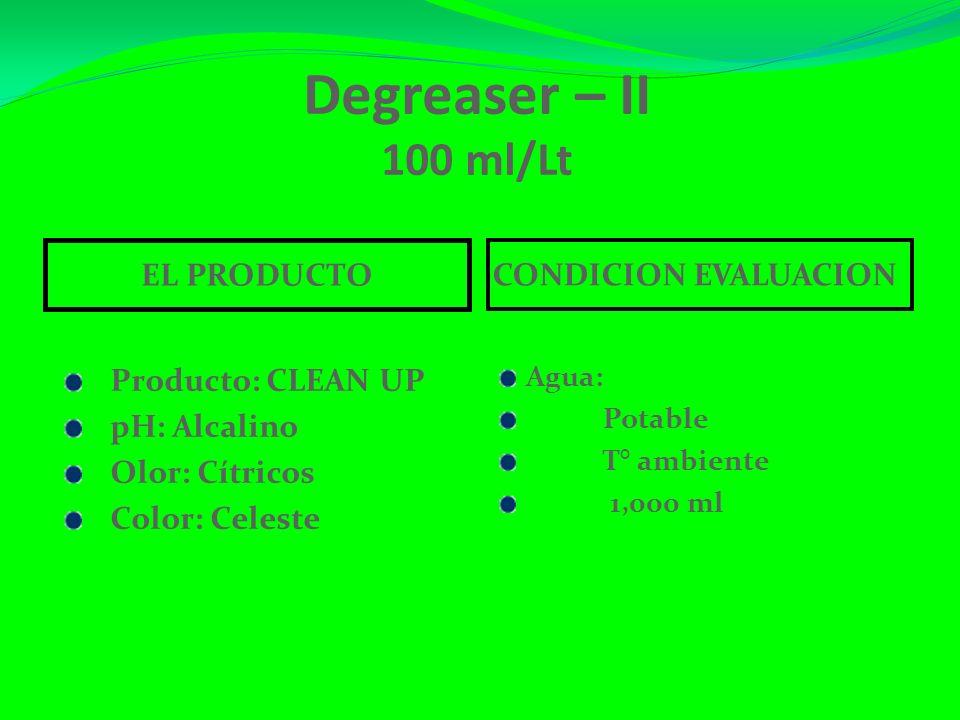 Degreaser – II 100 ml/Lt EL PRODUCTO CONDICION EVALUACION