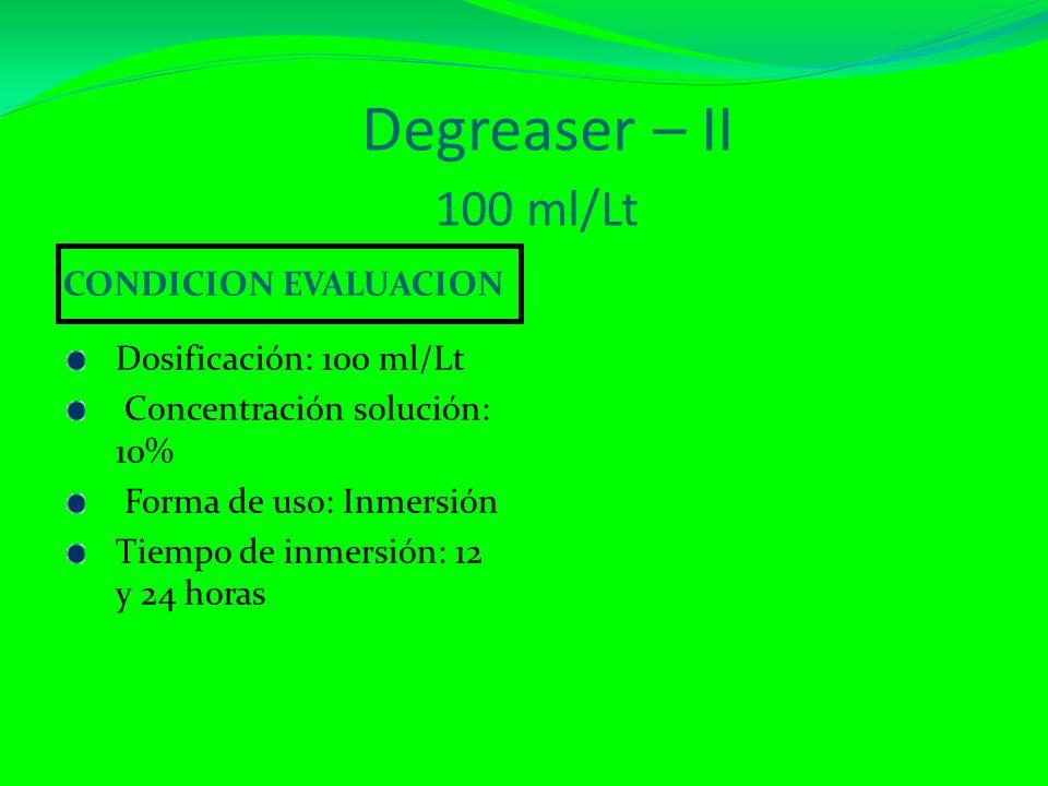 Degreaser – II 100 ml/Lt CONDICION EVALUACION Dosificación: 100 ml/Lt