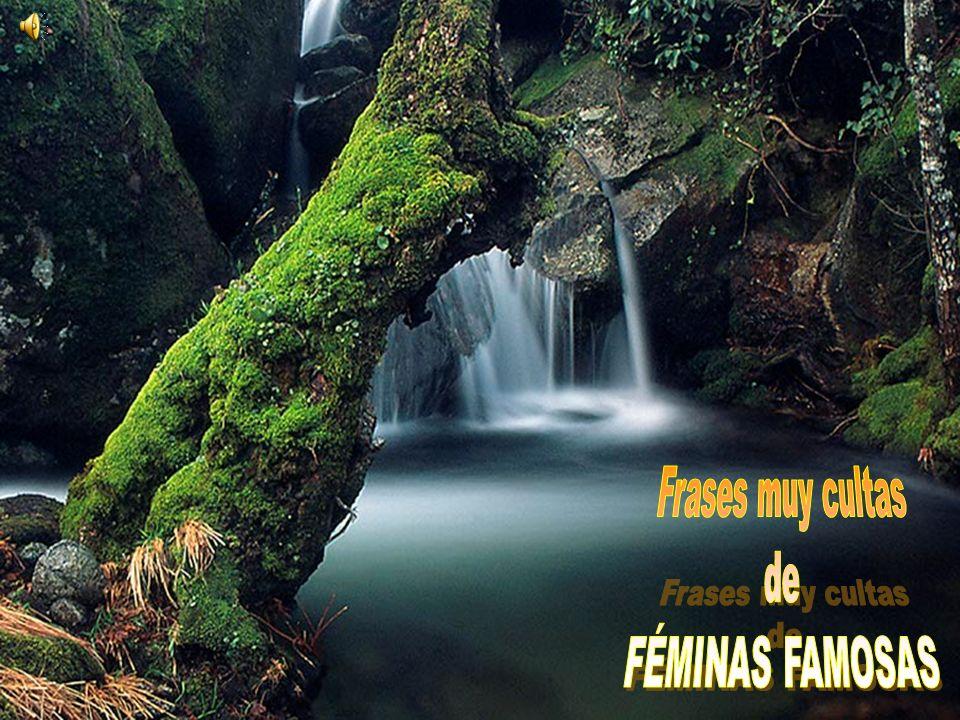 Frases muy cultas de FÉMINAS FAMOSAS