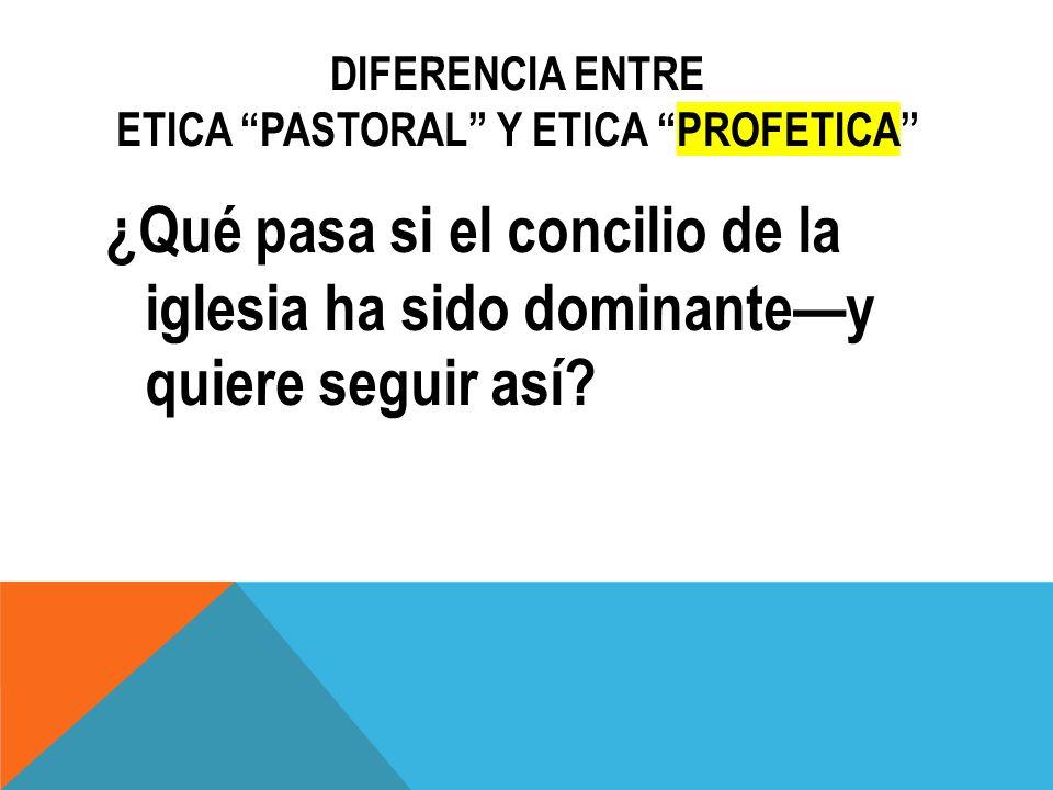 Diferencia entre ETICA PASTORAL Y ETICA PROFETICA