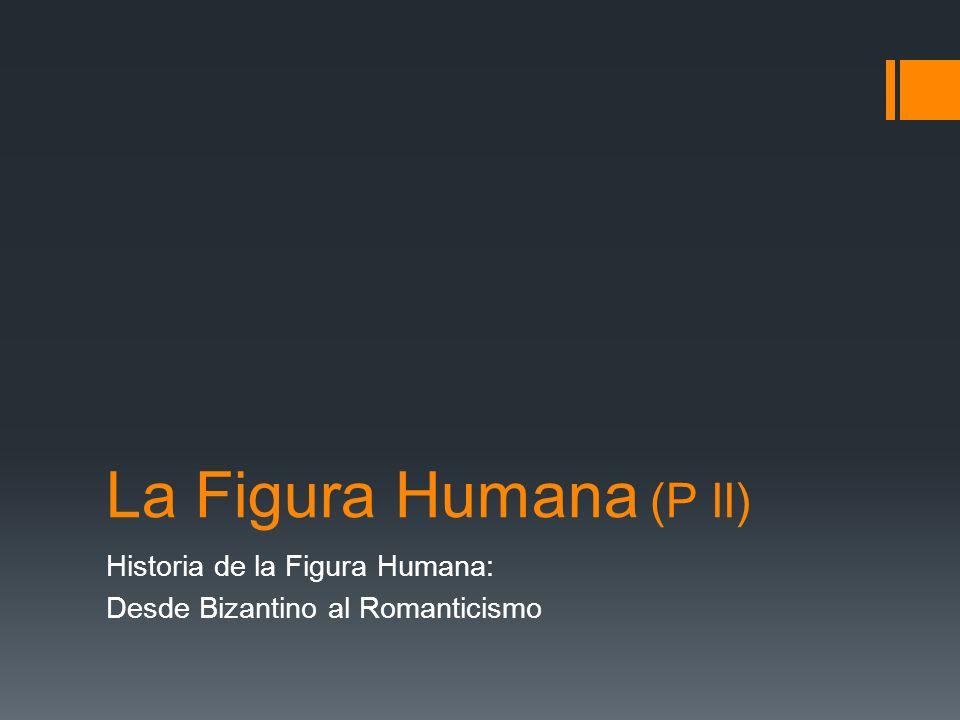 Historia de la Figura Humana: Desde Bizantino al Romanticismo
