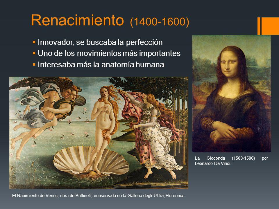 Renacimiento (1400-1600) Innovador, se buscaba la perfección