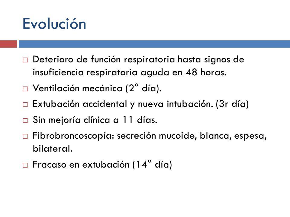 Evolución Deterioro de función respiratoria hasta signos de insuficiencia respiratoria aguda en 48 horas.