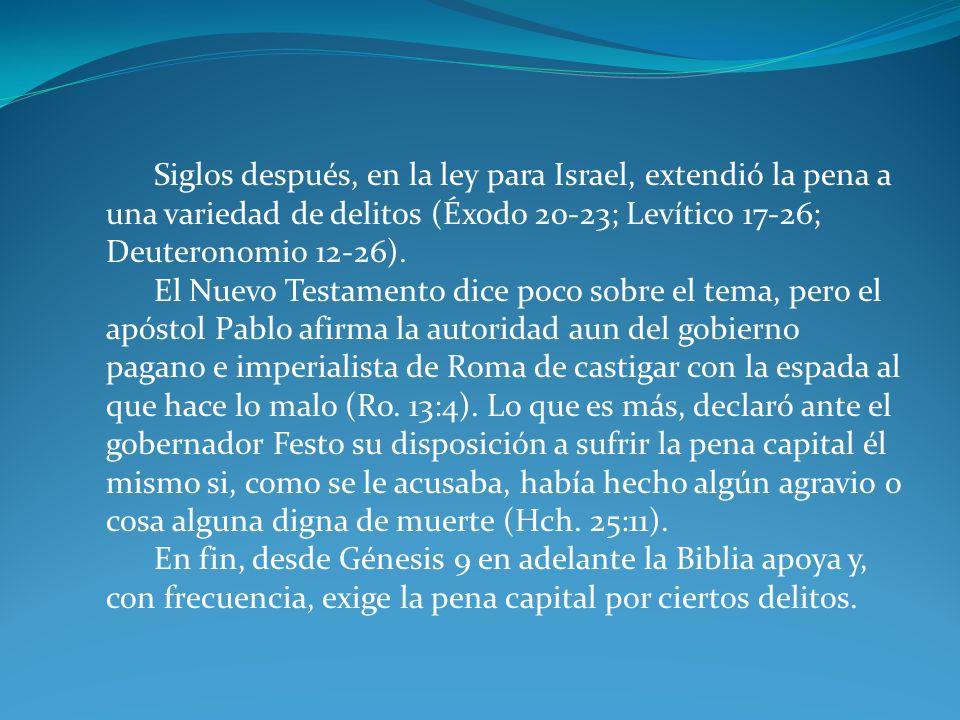 Siglos después, en la ley para Israel, extendió la pena a una variedad de delitos (Éxodo 20-23; Levítico 17-26; Deuteronomio 12-26).