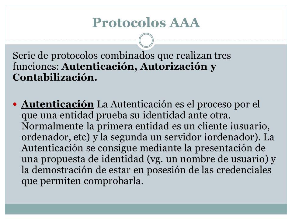 Protocolos AAA Serie de protocolos combinados que realizan tres funciones: Autenticación, Autorización y Contabilización.