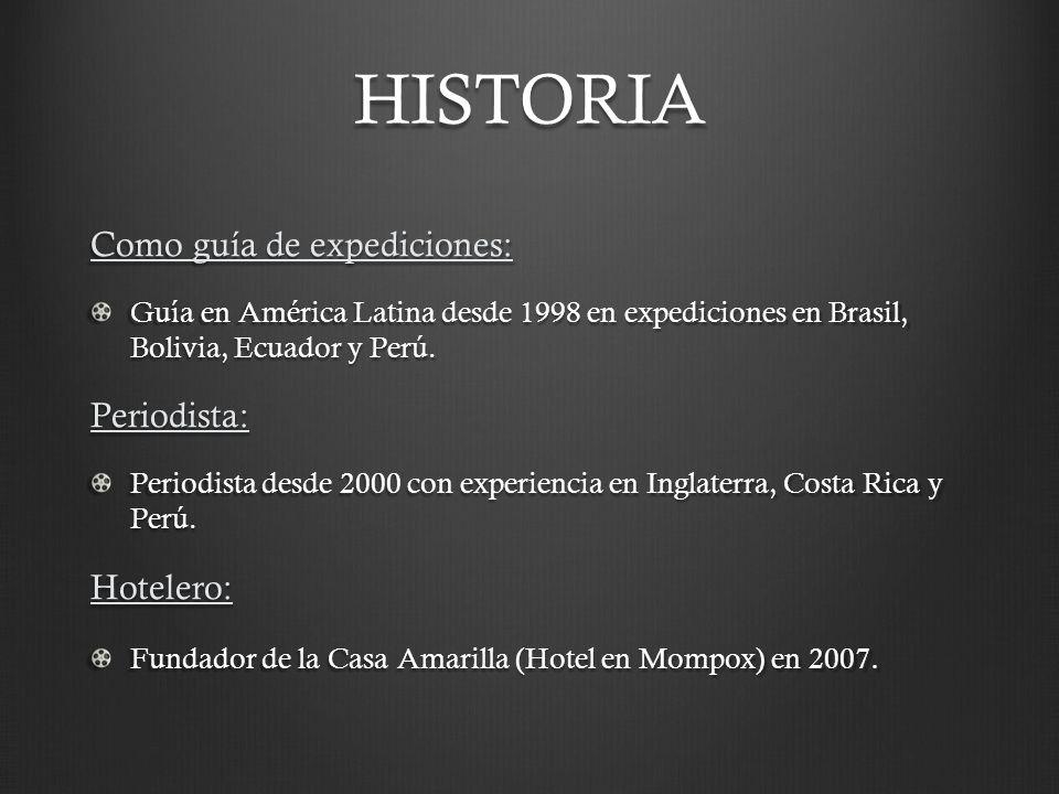 HISTORIA Como guía de expediciones: Periodista: Hotelero: