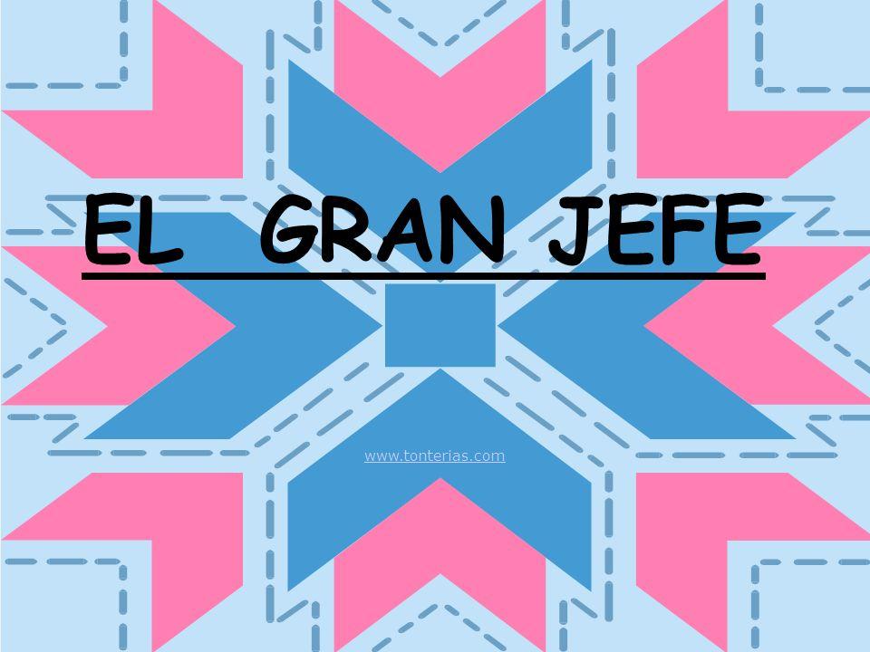 EL GRAN JEFE www.tonterias.com