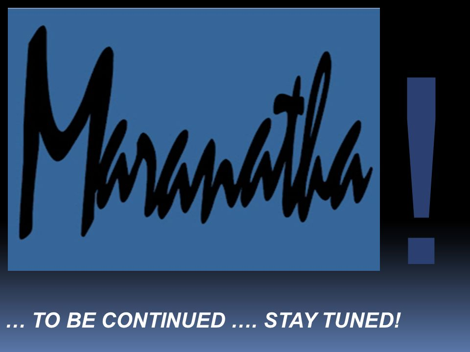 ! … TO BE CONTINUED …. STAY TUNED!