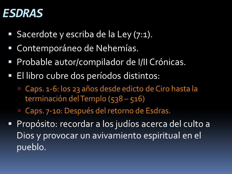 ESDRAS Sacerdote y escriba de la Ley (7:1). Contemporáneo de Nehemías.